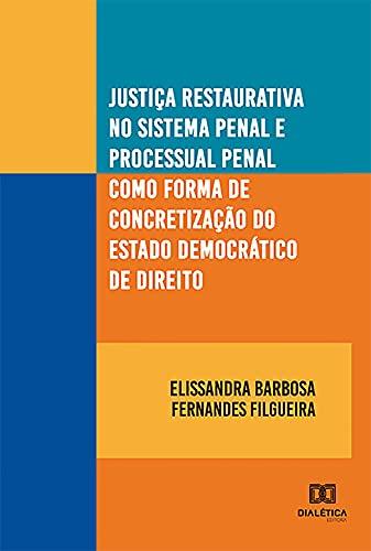 Justiça restaurativa no sistema penal e processual penal como forma de concretização do estado democrático de direito
