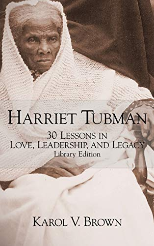 Harriet Tubman: 30 Lessons in Love, Leadership, and Legacy