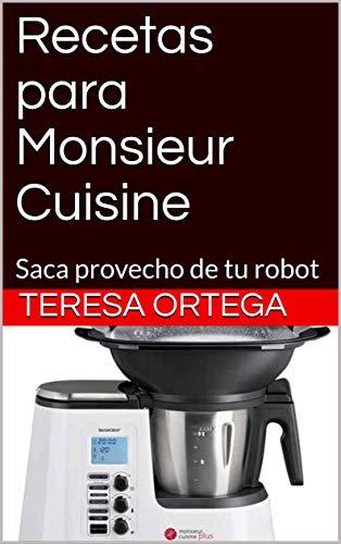 Recetas para Monsieur Cuisine: Saca provecho de tu robot (Re