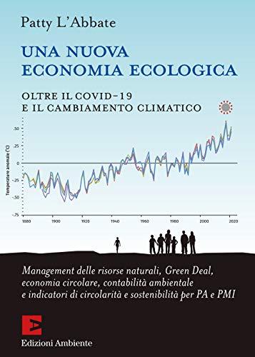 Una nuova economia ecologica. Oltre il Covid-19 e il cambiamento climatico