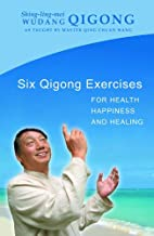 Six Qigong Exercises for Health, Happiness and Healing