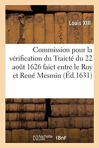 Commission pour la vérification du Traicté du 22 aout 1626 faict entre le Roy et René Mesmin,: sieur de Silly, pour le rachapt et admortissement des péages qui se lèvent sur la rivière de Loire