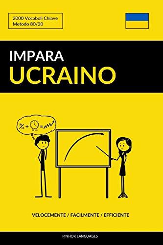 Impara l'Ucraino - Velocemente / Facilmente / Efficiente: 2000 Vocaboli Chiave