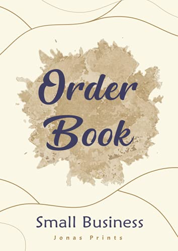 Order Book: Sales Log Book for Small Business, Customer Order Form, Purchase Order Forms for Home Based Small Business
