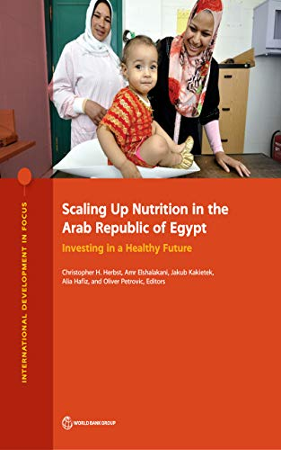 Scaling Up Nutrition in the Arab Republic of Egypt : Investing in a Healthy Future (International Development in Focus) (English Edition)