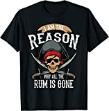 Micks I Am The Reason Why All The Rum Is Gone Funny Gift T-Shirt Black Black L