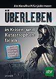 Überleben in Krisen- und Katastrophenfällen: Ein Handbuch für jedermann. Das Survival-Wissen der Spezialeinheiten (Taschenbuch)