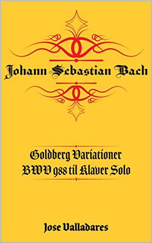 Johann Sebastian Bach: Goldberg Variationer BWV 988 til Klaver Solo (Danish Edition)