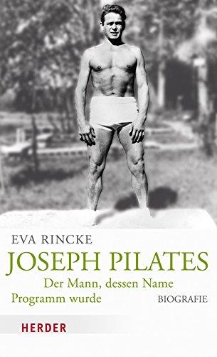 Joseph Pilates: Der Mann, dessen Name Programm wurde. Biografie