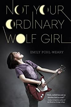 Not Your Ordinary Wolf Girl by [Emily Pohl-Weary]