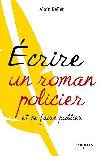Ecrire un roman policier: et se faire publier
