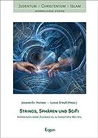 Strings, Spharen Und Scifi: Interdisziplinare Zugange Zu Alternativen Welten (Judentum - Christentum - Islam)