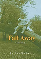 Fall Away: A Life Story