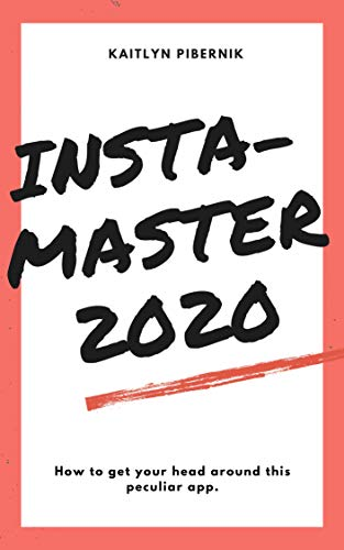 Insta-Master 2020: How To Get Your Head Around This Peculiar App (Instagram Masterclass Book 1) (English Edition)
