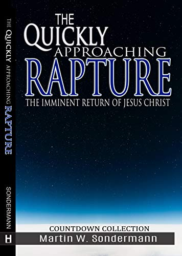 The Quickly Approaching Rapture: The Imminent Return of Jesus Christ by [Martin Sondermann]