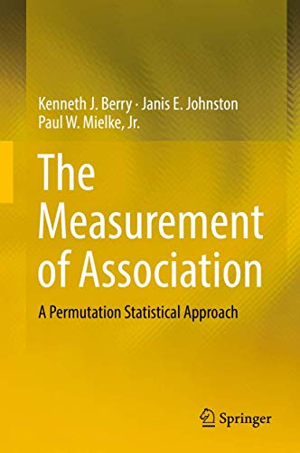 Compare Textbook Prices for The Measurement of Association: A Permutation Statistical Approach 1st ed. 2018 Edition ISBN 9783319989259 by Berry, Kenneth J.,Johnston, Janis E.,Mielke  Jr., Paul W.