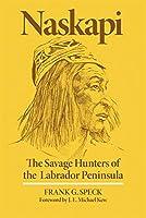 Naskapi: The Savage Hunters of the Labrador Peninsula (Civilization of the American Indian)