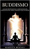 BUDDISMO: La guida per principianti a meditazione zen, consapevolezza, karma, armonia e pace interiore
