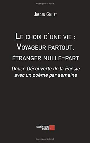 Le choix d'une vie : Voyageur partout, étranger nulle-part: Douce Découverte de la Poésie avec un poème par semaine