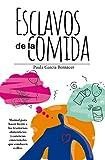Esclavos De La Comida: Manual para hacer frente a los trastornos alimenticios y carencias emocionales que conducen a ellos (Salud y bienestar)