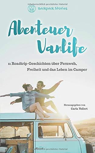 Abenteuer Vanlife – 11 Roadtrip-Geschichten über Fernweh, Freiheit und das Leben im Camper