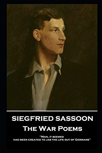 Siegfried Sassoon - The War Poems: 'Man, it seemed, had been created to jab the life out of Germans''