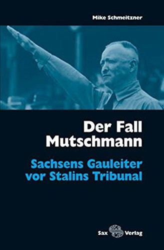 Der Fall Mutschmann: Sachsens Gauleiter vor Stalins Tribunal