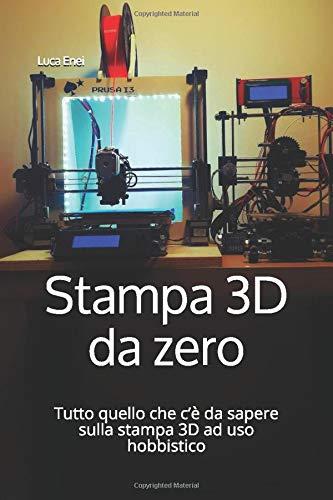 Stampa 3D da zero: Tutto quello che c'è da sapere sulla stampa 3D ad uso hobbistico