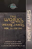 The Works of Henry James, Vol. 01 (of 24): A Bundle of Letters; A Little Tour in France; A London Life, and Other Tales (Moon Classics)