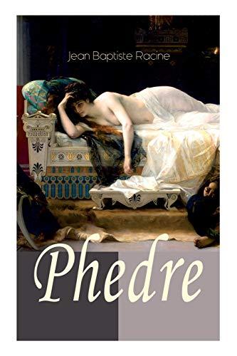 Phedre: Klassiker der französischen Literatur übersetzt von Friedrich Schiller