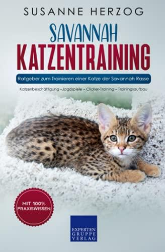 Savannah Katzentraining - Ratgeber zum Trainieren einer Katze der Savannah Rasse: Katzenbeschäftigung –Jagdspiele – Clicker-Training – Trainingsaufbau