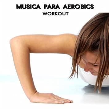 Musica Para Aerobics - La Mejor Musica Electronica del Momento Electro House Dance Party Aerobic Songs Ideal for Aerobic Dance, Music for Aerobics and Workout Songs for Exercise, Fitness, Running, Walking, Cardio, Weight Loss, Abs