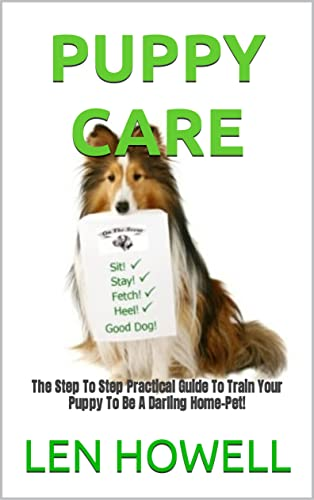 PUPPY CARE: The Step To Step Practical Guide To Train Your Puppy To Be A Darling Home-Pet! (English Edition)