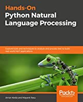 Hands-On Python Natural Language Processing: Explore tools and techniques to analyze and process text with a view to building real-world NLP applications Front Cover