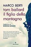 Tom Ballard. Il figlio della montagna...