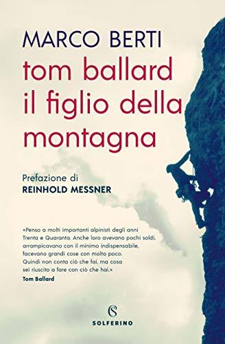 Tom Ballard. Il figlio della montagna