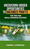 Uncovering Hidden Opportunities to Maximize Profits: Top Tips for Small Business Success (English Edition)