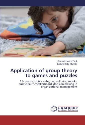 Application of group theory to games and puzzles 15 puzzle rubik s cube peg solitaire sudoku product image
