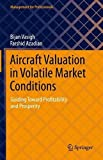 Aircraft Valuation in Volatile Market Conditions: Guiding Toward Profitability and Prosperity (Management for Professionals)