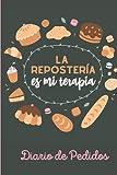 La Reposteria es mi Terapia -Control de Pedidos: Planificador para Pedidos de Pasteleria / Control de Pedidos para 6 meses/ Libreta para Apuntar Pedidos, Ingresos, Gastos y mas! 6 x 9 in / 150 pag