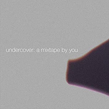 Undercover: A Mixtape By You