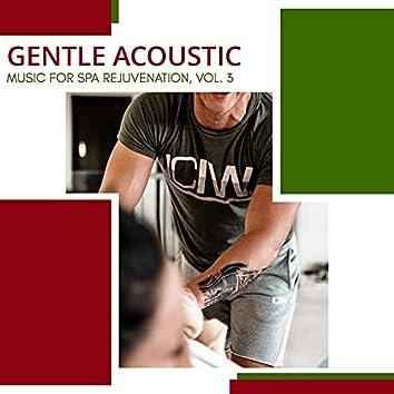 Gentle Acoustic - Music For Spa Rejuvenation, Vol. 3