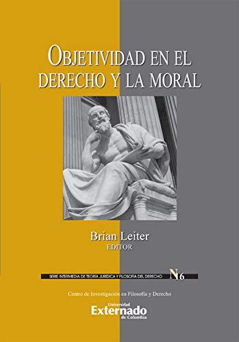 Objetividad en el derecho y la moral (Spanish Edition)