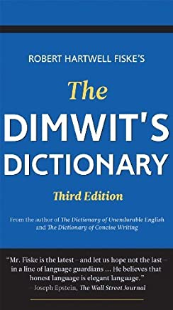 [Dimwits Dictionary: More Than 5,000 Overused Words & Phrases & Alternatives to Them] [By: Fiske, Robert Hartwell] [May, 2012]