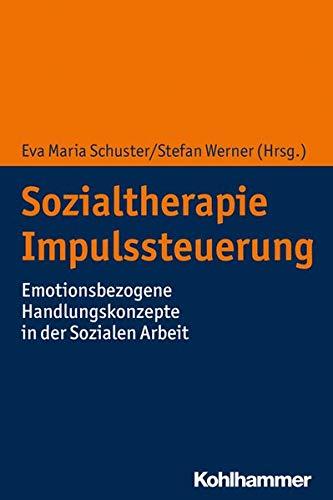 Sozialtherapie Impulssteuerung: Emotionsbezogene Handlungskonzepte in der Sozialen Arbeit