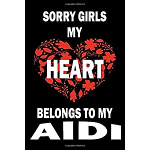 Sorry Girls My Heart Belongs To My AIDI: Valentine's Day Gift , Lined Journal Notebook to Write In for Notes, To Do Lists, Notepad, College Ruled ... and for all Dogs & Cats Lovers and owners 20