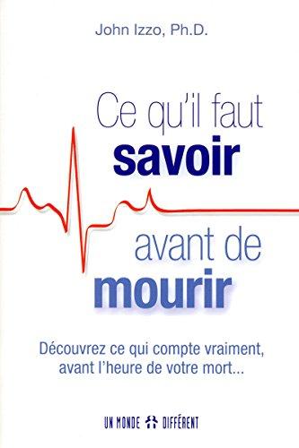 Ce qu'il faut savoir avant de mourir: Découvrez ce qui compte vraiment, avant l'heure de votre mort...
