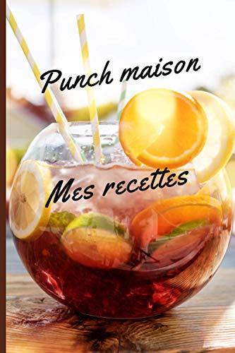 PUNCH MAISON MES RECETTES: Livre de recettes de punch fait maison  carnet de 75 fiches à remplir + 5 recettes pour les fans de rhum et des soirées festives entre amis ou en famille.