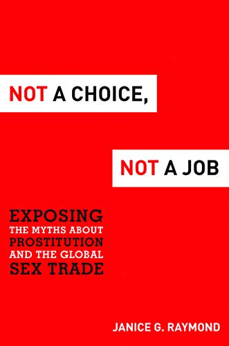 Not a Choice, Not a Job: Exposing the Myths about Prostitution and the Global Sex Trade