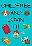 Childfree and lovin' it!: Childfree gifts, childfree A5 lined, ruled blue notebook with 110 p., childfree by choice, DINK gifts, SINK gifts, childfree ... and loving it. (Childfree notebooks)